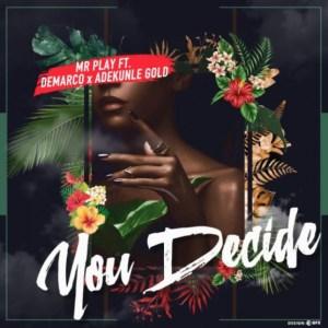 Mr Play - You Decide ft. Demarco X Adekunle Gold